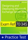 Exam Ref 70-345 Designing and Deploying Microsoft Exchange Server 2016 with Practice Test - Book
