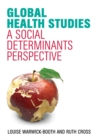Global Health Studies : A Social Determinants Perspective - eBook