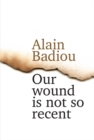 Our Wound is Not So Recent : Thinking the Paris Killings of 13 November - Book