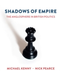 Shadows of Empire : The Anglosphere in British Politics - Book