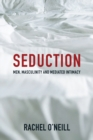 Seduction : Men, Masculinity and Mediated Intimacy - eBook