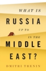 What Is Russia Up To in the Middle East? - eBook