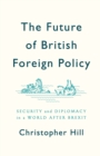 The Future of British Foreign Policy : Security and Diplomacy in a World after Brexit - Book