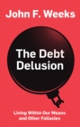 The Debt Delusion : Living Within Our Means and Other Fallacies - Book