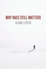 Why Race Still Matters - Book
