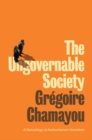 The Ungovernable Society : A Genealogy of Authoritarian Liberalism - Book