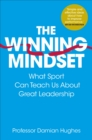 The Winning Mindset : What Sport Can Teach Us About Great Leadership - Book