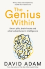 The Genius Within : Smart Pills, Brain Hacks and Adventures in Intelligence - eBook