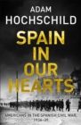 Spain in Our Hearts : Americans in the Spanish Civil War, 1936-1939 - Book
