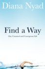 Find a Way : One Untamed and Courageous Life - Book