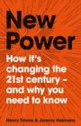 New Power : How It's Changing The 21st Century - And Why You Need To Know - Book
