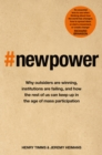 New Power : Why outsiders are winning, institutions are failing, and how the rest of us can keep up in the age of mass participation - Book
