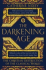 The Darkening Age : The Christian Destruction of the Classical World - Book