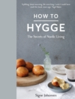 How to Hygge : The Secrets of Nordic Living - Book