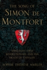 The Song of Simon de Montfort : England's First Revolutionary and the Death of Chivalry - Book