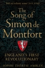 The Song of Simon de Montfort : England's First Revolutionary - Book