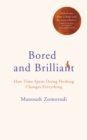 Bored and Brilliant : How Time Spent Doing Nothing Changes Everything - Book