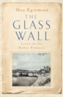 The Glass Wall : Lives on the Baltic Frontier - Book