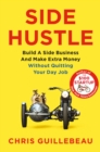 Side Hustle : Build a Side Business and Make Extra Money - Without Quitting Your Day Job - Book