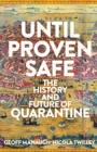Until Proven Safe : The History and Future of Quarantine - Book