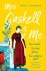 Mrs Gaskell and Me : Two Women, Two Love Stories, Two Centuries Apart - Book