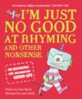 I'm Just No Good At Rhyming : And Other Nonsense for Mischievous Kids and Immature Grown-Ups - Book