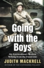 Going With The Boys : Six Extraordinary Women Writing From the Front Line - Book