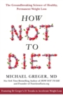 How Not To Diet : The Groundbreaking Science of Healthy, Permanent Weight Loss - Book
