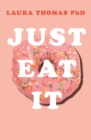 Just Eat It : How intuitive eating can help you get your shit together around food - Book