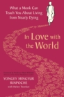 In Love with the World : What a Monk Can Teach You About Living from Nearly Dying - Book