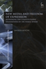 New Media and Freedom of Expression : Rethinking the Constitutional Foundations of the Public Sphere - eBook
