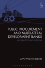 Public Procurement and Multilateral Development Banks : Law, Practice and Problems - Book