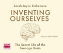 Inventing Ourselves: The Secret Life of the Teenage Brain - Book