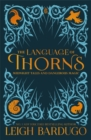 The Language of Thorns : Midnight Tales and Dangerous Magic - Book