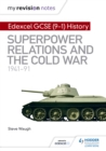 My Revision Notes: Edexcel GCSE (9-1) History: Superpower relations and the Cold War, 1941-91 - Book