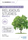 My Revision Notes WJEC Eduqas GCSE (9-1) Religious Studies Route A : Covering Christianity, Buddhism, Islam and Judaism - Book