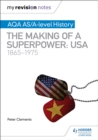 My Revision Notes: AQA AS/A-level History: The making of a Superpower: USA 1865-1975 - Book
