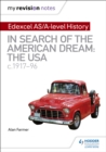 My Revision Notes: Edexcel AS/A-Level History: In search of the American Dream: the USA, c1917-96 - Book