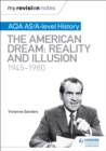 My Revision Notes: AQA AS/A-level History: The American Dream: Reality and Illusion, 1945-1980 - Book