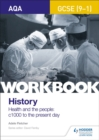 AQA GCSE (9-1) History Workbook: Health and the people, c1000 to the present day - Book