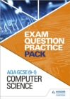 AQA GCSE (9-1) Computer Science: Exam Question Practice Pack - Book