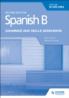 Spanish B for the IB Diploma Grammar and Skills Workbook Second edition - Book