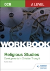 OCR A Level Religious Studies: Developments in Christian Thought Workbook - Book