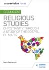 My Revision Notes CCEA GCSE Religious Studies: Christianity through a Study of the Gospel of Mark - Book