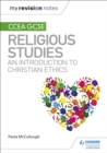 My Revision Notes CCEA GCSE Religious Studies: An introduction to Christian Ethics - Book