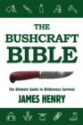 The Bushcraft Bible : The Ultimate Guide to Wilderness Survival - eBook