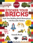 Sticker Your Bricks : Style Your Building Brick Masterpieces with Reusable Stickers - Book