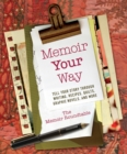 Memoir Your Way : Tell Your Story through Writing, Recipes, Quilts, Graphic Novels, and More - eBook