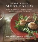 More Than Meatballs : From Arancini to Zucchini Fritters and 65 Recipes in Between - eBook