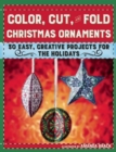 Color, Cut, and Fold Christmas Ornaments : 30 Easy, Creative Projects for the Holidays - Book